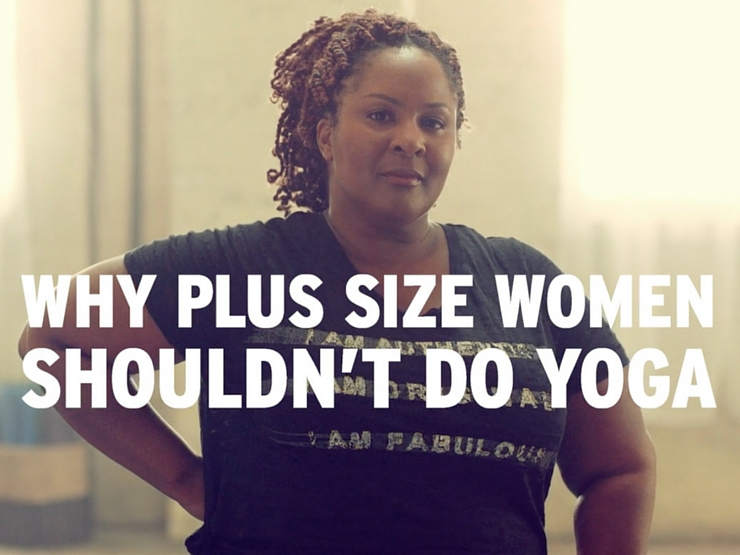 Why Plus Size Women Shouldn't Do Yoga