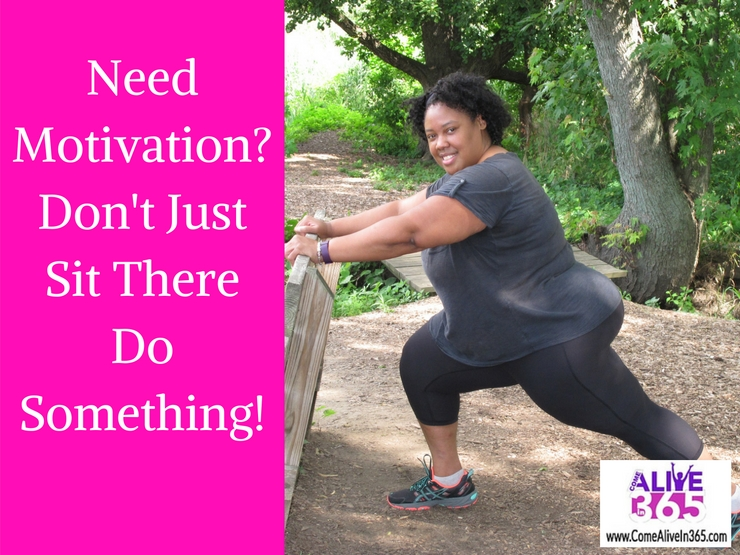 Need Motivation? Don't Just Sit There Do Something!