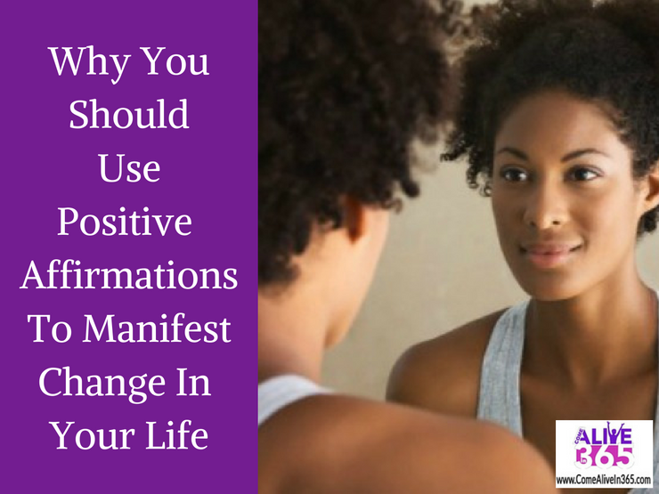 Why You Should Use Positive Affirmations To Manifest Change In Your Life