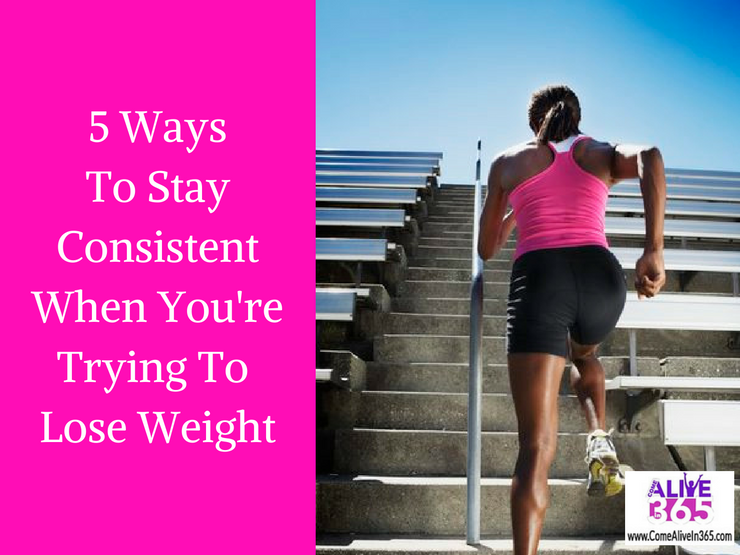 5 Ways To Stay Consistent When You're Trying To Lose Weight