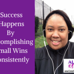 Success HappensBy AccomplishingSmall WinsConsistently