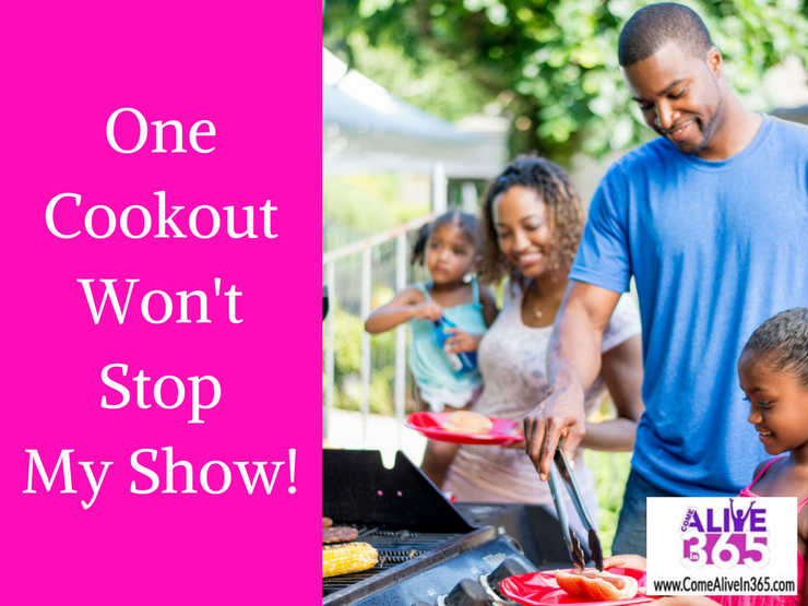 One Cookout Won't Stop My Show!