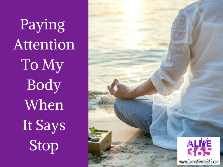 Paying Attention To My Body When It Says Stop